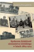 Społeczna działalność ziemiaństwa lubelskiego w latach 1864-1914