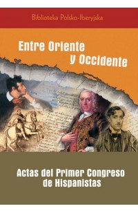 Entre Oriente y Occidentale. Actas del Primer Congreso de Hispanistas