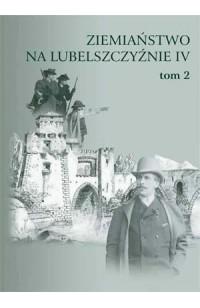 Ziemiaństwo na Lubelszczyźnie IV - Ziemianie w podróży, tom 2
