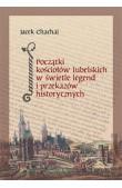 Początki kościołów lubelskich w świetle legend i przekazów historycznych