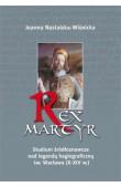 Joanna Nastalska, Rex martyr. Studium źródłoznawcze nad legendą hagiograficzną św. Wacława (X–XIV w.)