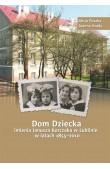 Dom dziecka imienia Janusza Korczaka w Lublinie w latach 1855–2010