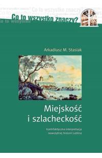 Miejskość i szlacheckość. Kontrfaktyczna interpretacja nowożytnej historii Lublina