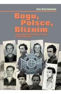 Bogu, Polsce, Bliźnim. Tajne organizacje harcerskie w Polsce w latach 1944–1956.