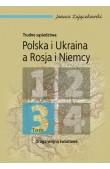 Trudne sąsiedztwa. Polska - Ukraina a Rosja i Niemcy, tom 3.