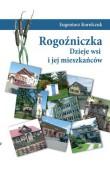 Eugeniusz Korolczuk, Rogoźniczka. Dzieje wsi i jej mieszkańców