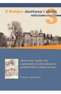 Z dziejów Jastkowa i okolic. Aktywność społeczna i gospodarcza mieszkańców podlubelskich miejscowości
