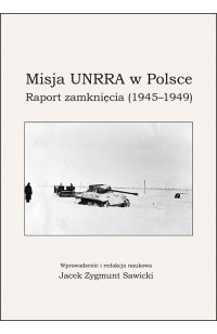 Misja UNRRA wPolsce. Raport zamknięcia (1945–1949)