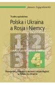 Trudne sąsiedztwa. Polska i Ukraina a Rosja i Niemcy, tom 4