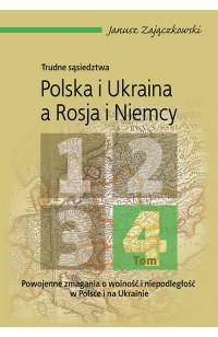 Trudne sąsiedztwa. Polska i Ukraina a Rosja i Niemcy