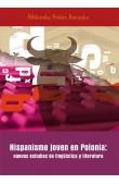 Hispanismo joven en Polonia: nuevos estudios de lingüística y literatura
