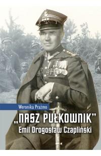 """""""Nasz Pułkownik"""" Emil Drogosław Czapliński"""