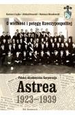 O wielkość i potęgę Rzeczypospolitej. Polska Akademicka Korporacja Astrea 1923-1939