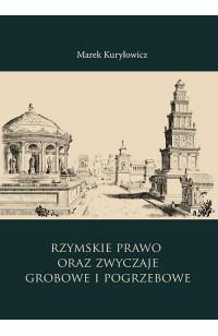 Rzymskie prawo oraz zwyczaje grobowe i pogrzebowe. Studia i szkice