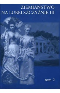 Ziemiaństwo na Lubelszczyźnie, tom III - Panie z dworów i pałaców, tom 2